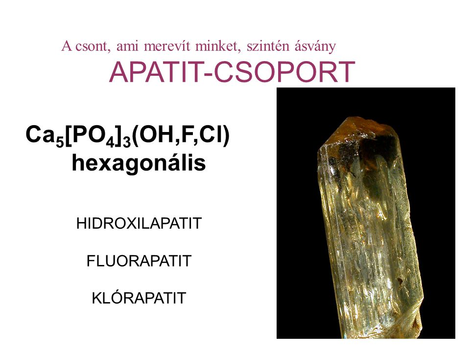 APATIT-CSOPORT Ca5[PO4]3(OH,F,Cl) hexagonális